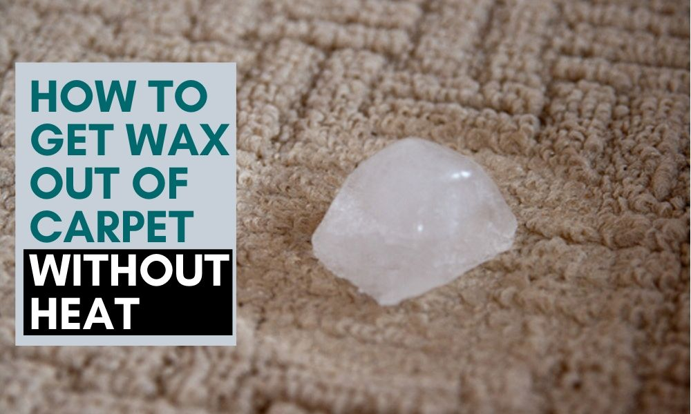 Get Wax Out of Carpet without Heat