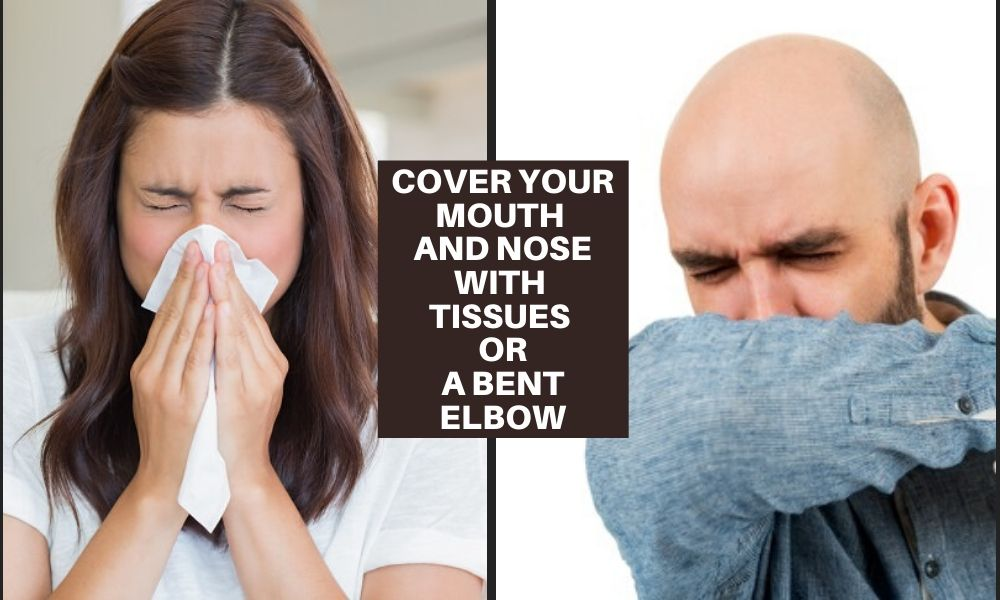 cover your mouth and nose with tissues or a bent elbow
