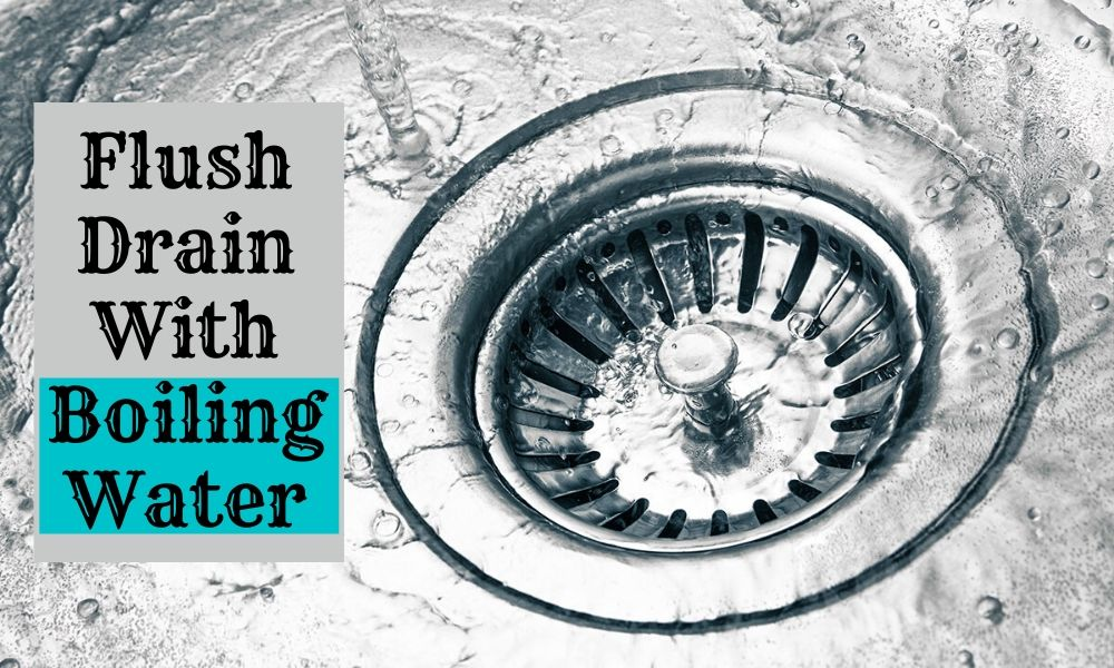 flush Drain With Boiling Water