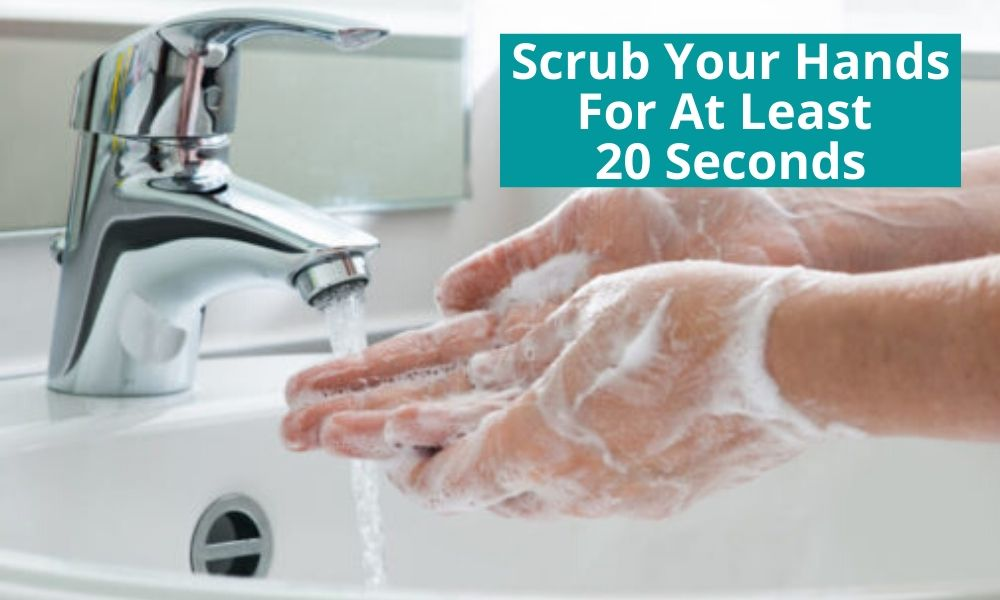 scrub your hands at least 20 seconds