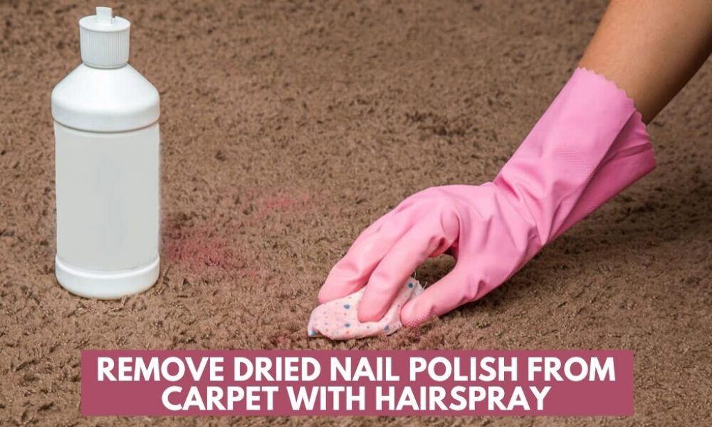 Remove Dried Nail Polish from Carpet with Hairspray