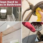 How to Clean Hard to Reach Places in Bathroom