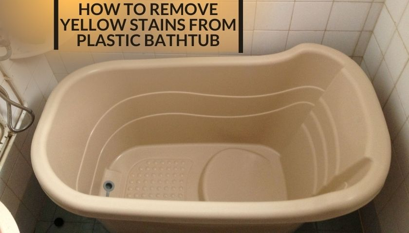 How to Remove yellow Stains from Plastic Bathtub