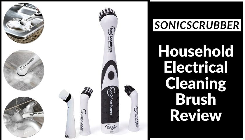 SonicScrubber Household Electrical Cleaning Brush Review