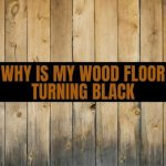 Why Is My Wood Floor Turning Black