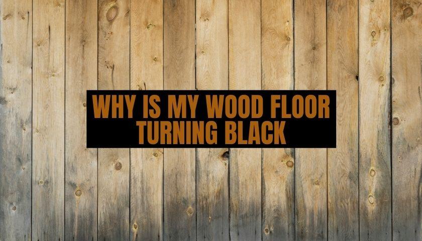 Why Is My Wood Floor Turning Black