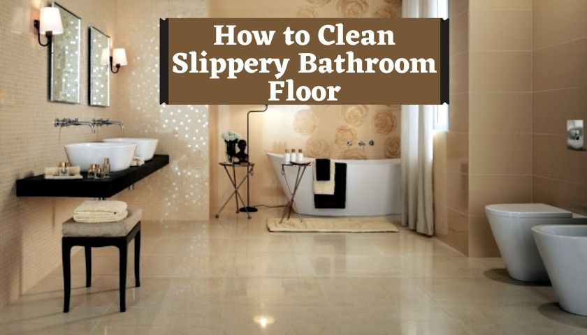 How to Clean Slippery Bathroom Floor