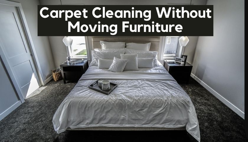 Carpet Cleaning Without Moving Furniture