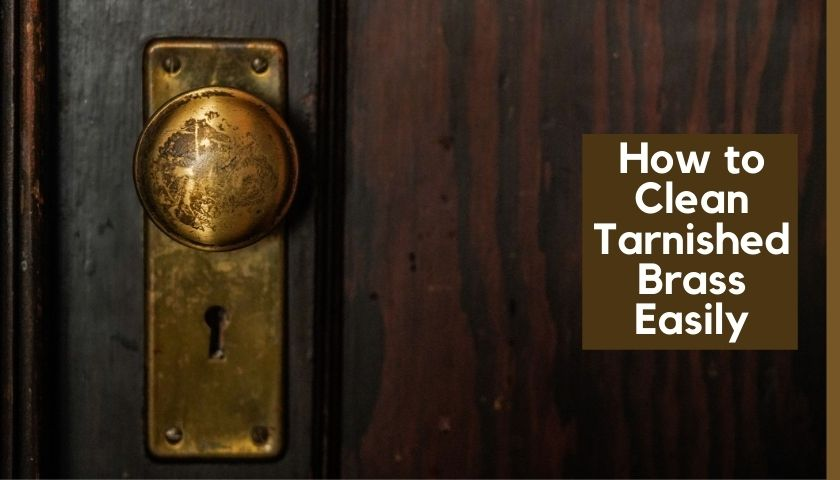How to Clean Tarnished Brass Easily