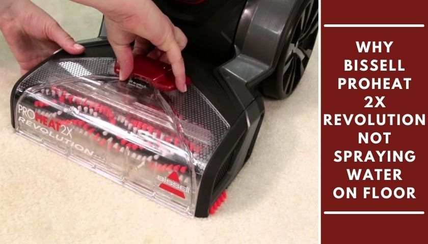 Why Bissell Proheat 2x Revolution Not Spraying Water on Floor
