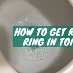 How to Get Rid of Ring in Toilet