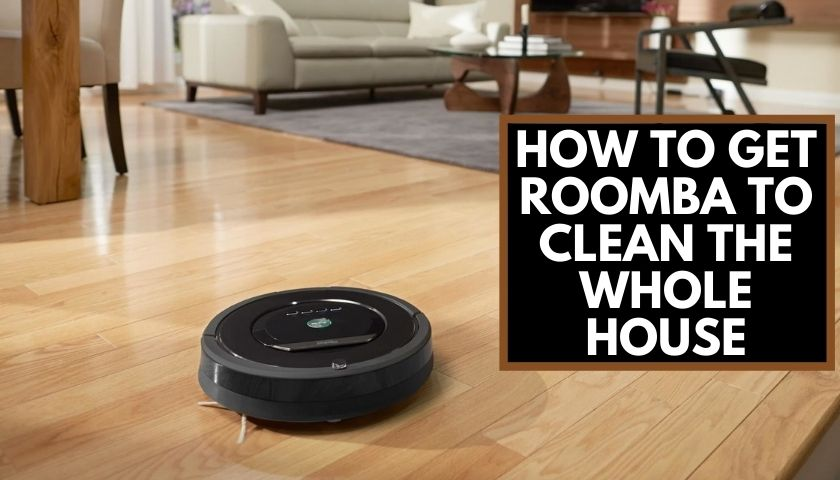 how to get roomba to clean the whole house