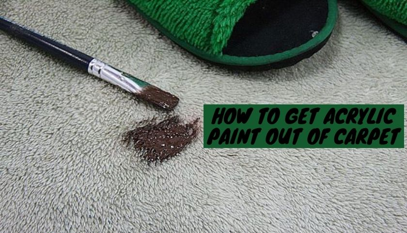 How To Get Acrylic Paint Out Of Carpet