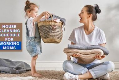 Daily & Weekly House Cleaning Schedule for Working Moms