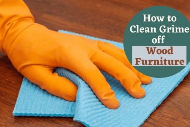How To Clean Grime Off Wood Furniture | Effective Guides
