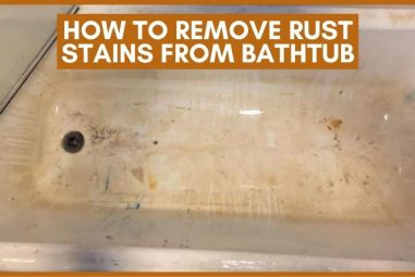 How To Remove Rust Stains From Bathtub | 6 Effective Ways