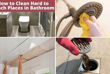 How to Clean Hard to Reach Places in Bathroom (Get Surprised)