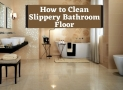 How to Clean Slippery Bathroom Floor | Step by Step Process