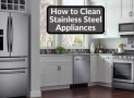 How to Clean Stainless Steel Appliances | Easily & Effectively