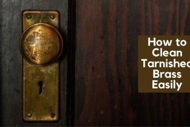 How to Clean Tarnished Brass Easily | 6 Proven Methods