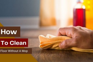 How to Clean the Floor Without a Mop | A Practical Guide