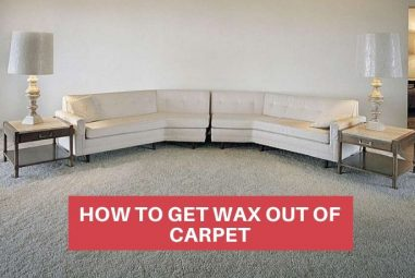 How To Get Wax Out Of Carpet | Step By Step Guide