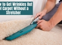 How to Get Wrinkles Out of Carpet Without a Stretcher