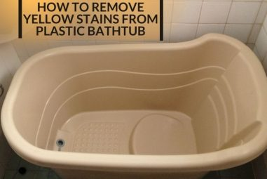 How to Remove Yellow Stains from Plastic Bathtub | Solutions
