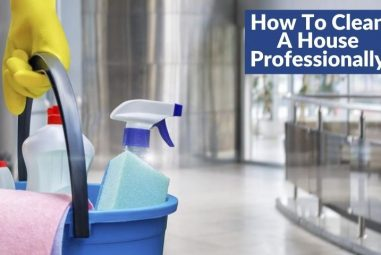 How to Clean a House Professionally | Reduce Time & Cost