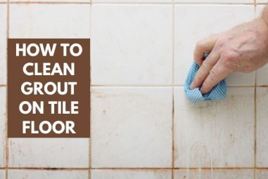 How To Clean Grout On Tile Floor | 5 Best & Effective Ways