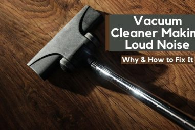 Vacuum Cleaner Making Loud Noise | Why & How to Fix It