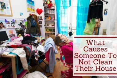 What Causes Someone To Not Clean Their House