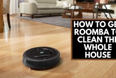 How to Get Roomba to Clean the Whole House | Ultimate Guide