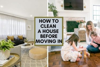 How To Clean A House Before Moving In | New Old & Rental