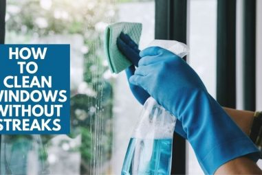 How to Clean Windows Without Streaks | Easy Solutions