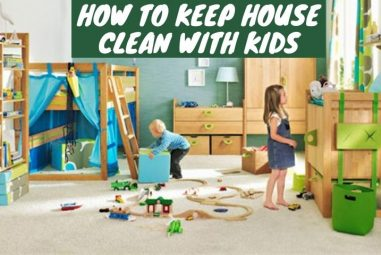 How to Keep House Clean with Kids | The Tips that will Help You